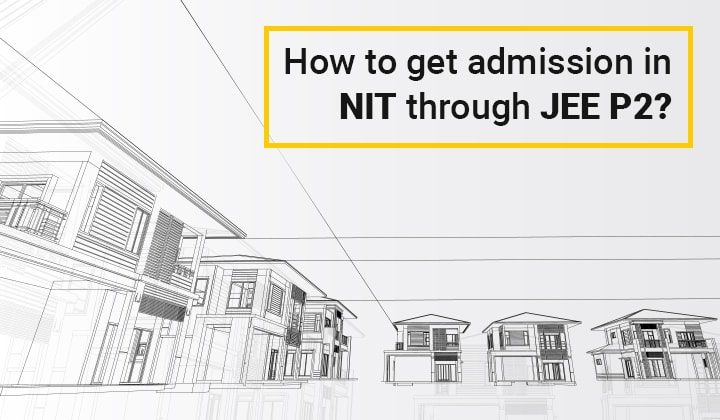 How to get admission in NIT through JEE P2?